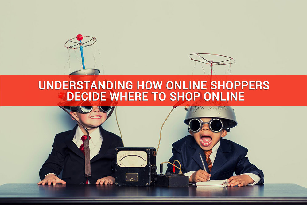 Understanding How Online Shoppers Decide Where To Shop Online